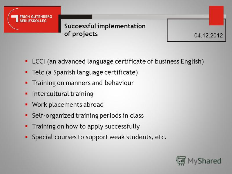 Successful implementation of projects LCCI (an advanced language certificate of business English) Telc (a Spanish language certificate) Training on manners and behaviour Intercultural training Work placements abroad Self-organized training periods in