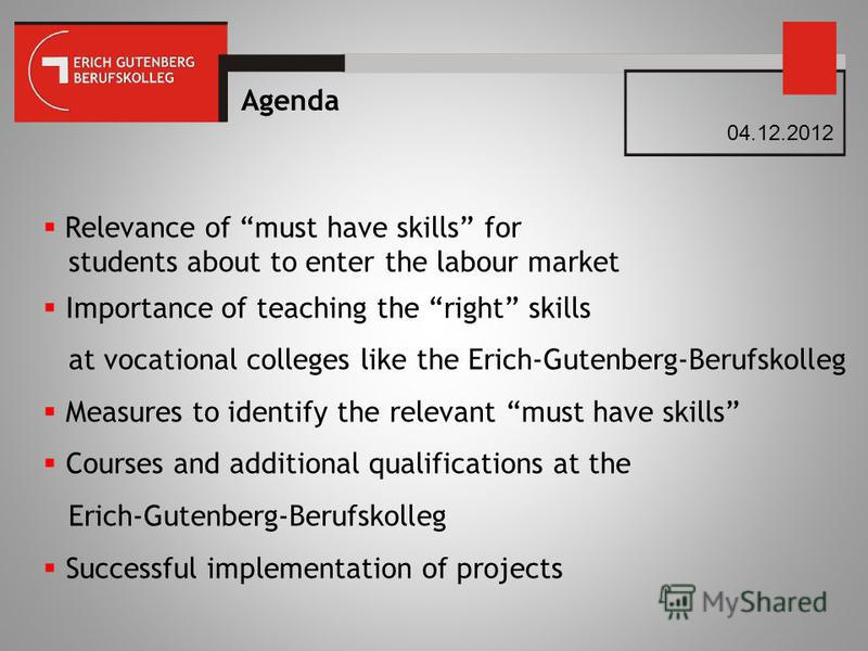 Relevance of must have skills for students about to enter the labour market Importance of teaching the right skills at vocational colleges like the Erich-Gutenberg-Berufskolleg Measures to identify the relevant must have skills Courses and additional