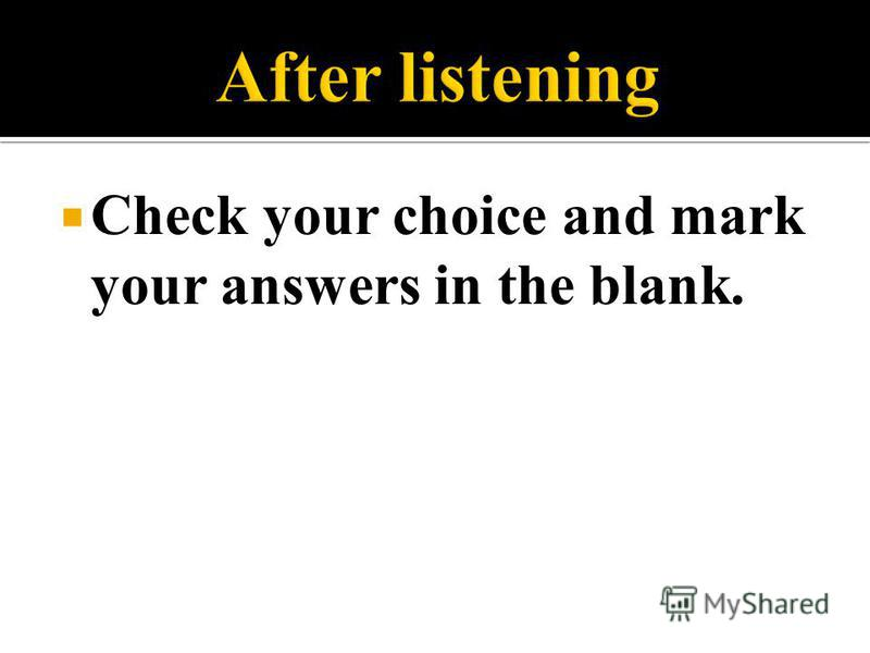Check your choice and mark your answers in the blank.