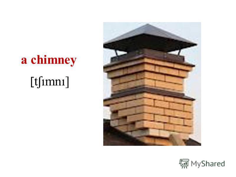 a chimney [ t ʃ ımnı]