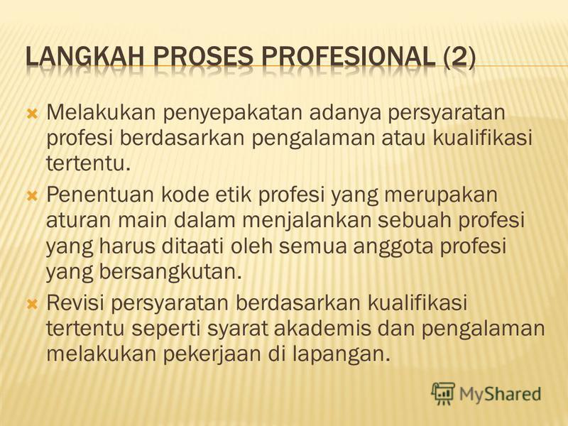 Melakukan penyepakatan adanya persyaratan profesi berdasarkan pengalaman atau kualifikasi tertentu. Penentuan kode etik profesi yang merupakan aturan main dalam menjalankan sebuah profesi yang harus ditaati oleh semua anggota profesi yang bersangkuta