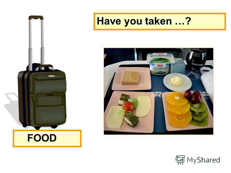 FOOD Have you taken …?