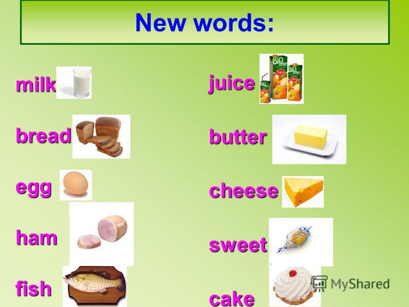 New words: milk bread egg ham fish juicebuttercheesesweetcake