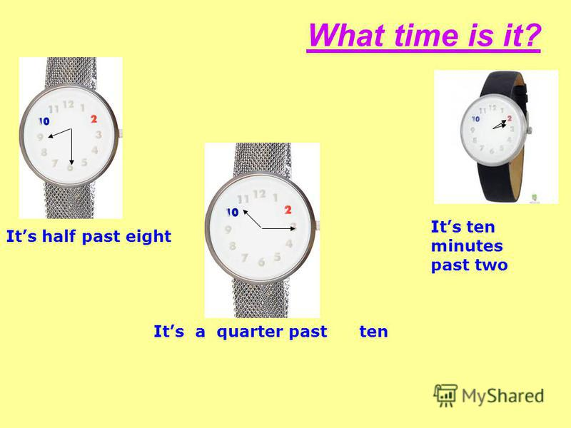 What time is it? Its half past eight Its a quarter past ten Its ten minutes past two