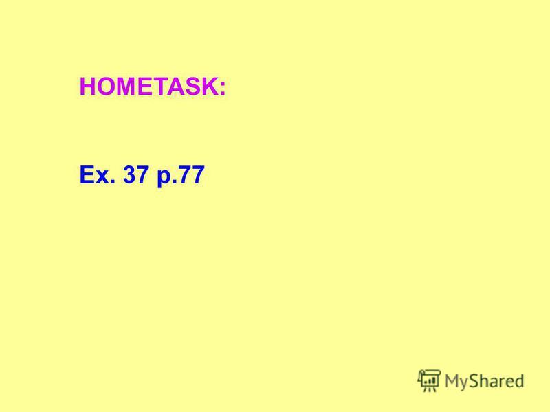 HOMETASK: Ex. 37 p.77