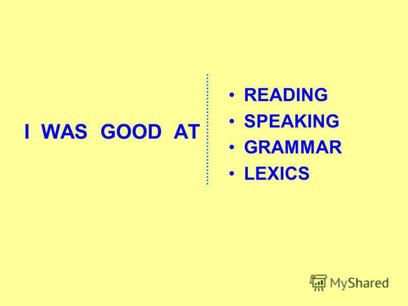 I WAS GOOD AT READING SPEAKING GRAMMAR LEXICS