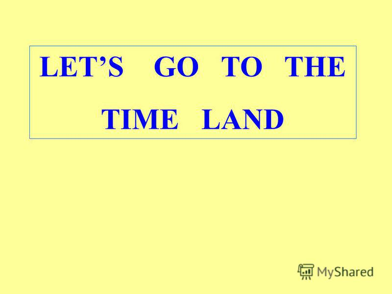 LETS GO TO THE TIME LAND