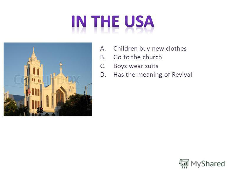 A.Children buy new clothes B.Go to the church C.Boys wear suits D.Has the meaning of Revival