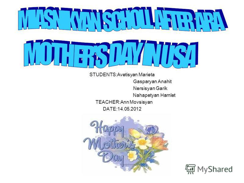 STUDENTS:Avetisyan Marieta Gasparyan Anahit Nersisyan Garik Nahapetyan Hamlet TEACHER:Ann Movsisyan DATE:14.05.2012