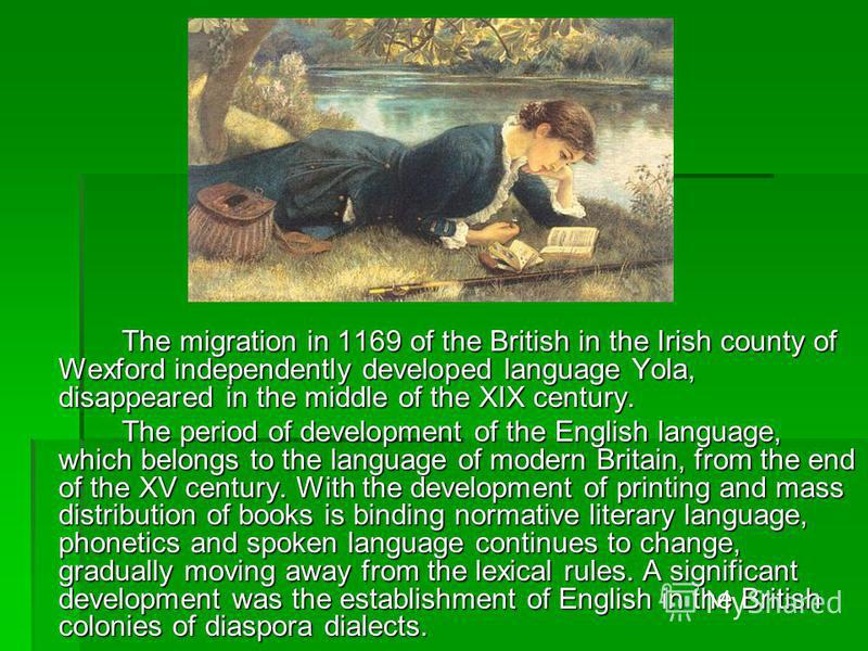 The migration in 1169 of the British in the Irish county of Wexford independently developed language Yola, disappeared in the middle of the XIX century. The migration in 1169 of the British in the Irish county of Wexford independently developed langu