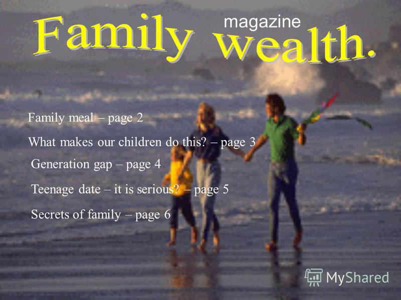 magazine What makes our children do this? – page 3 Family meal – page 2 Generation gap – page 4 Teenage date – it is serious? – page 5 Secrets of family – page 6