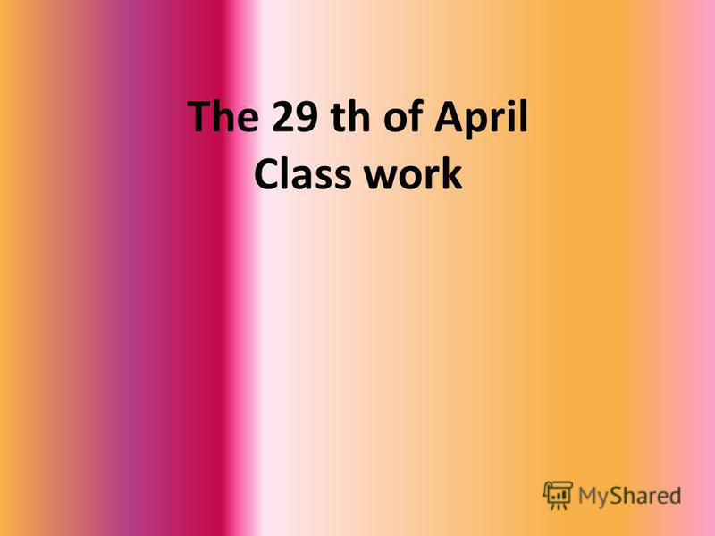The 29 th of April Class work