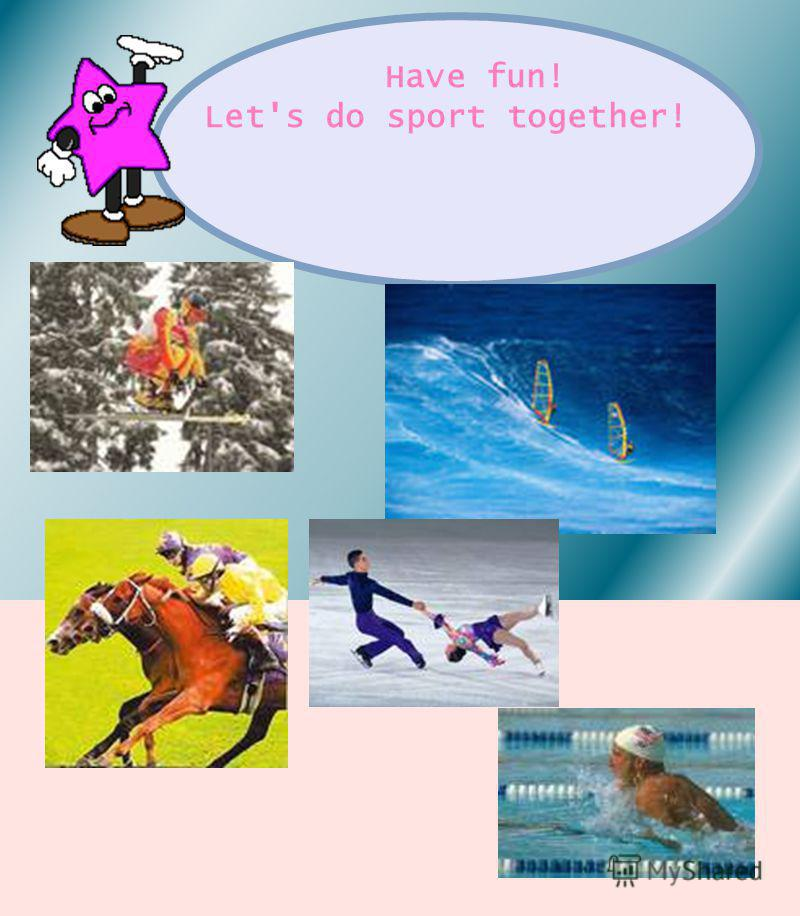 Have fun! Let's do sport together!