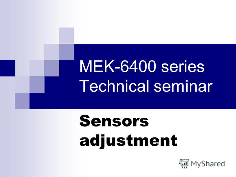 MEK-6400 series Technical seminar Sensors adjustment