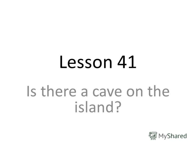 Lesson 41 Is there a cave on the island?