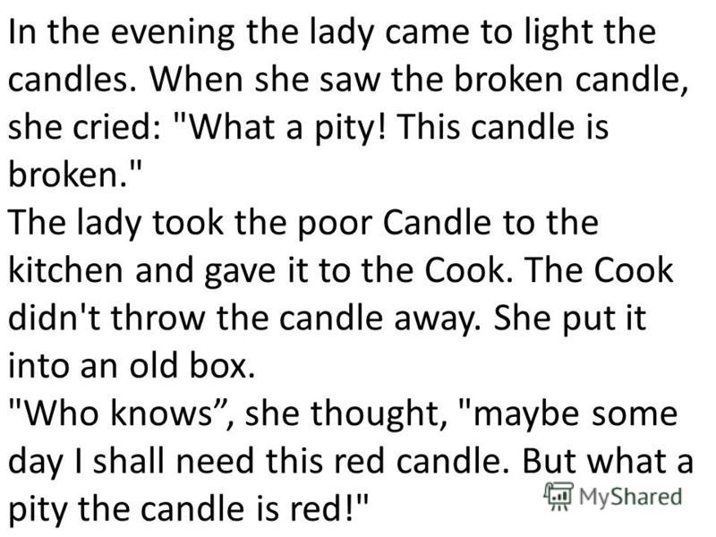 In the evening the lady came to light the candles. When she saw the broken candle, she cried: