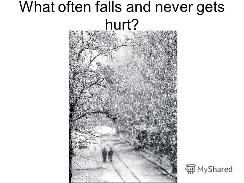 What often falls and never gets hurt?
