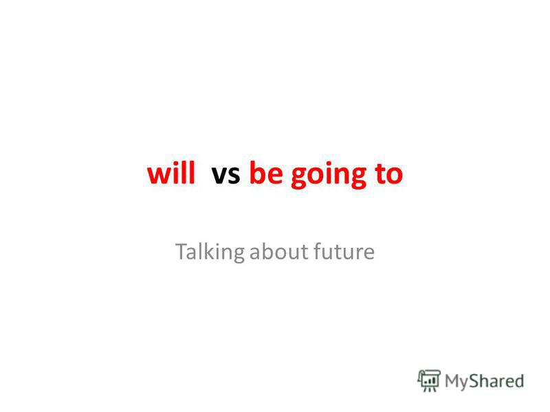 will vs be going to Talking about future