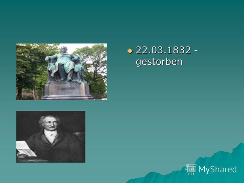 22.03.1832 - gestorben 22.03.1832 - gestorben