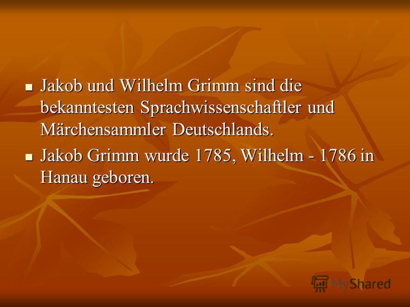 Jakob und Wilhelm Grimm sind die bekanntesten Sprachwissenschaftler und Märchensammler Deutschlands. Jakob und Wilhelm Grimm sind die bekanntesten Sprachwissenschaftler und Märchensammler Deutschlands. Jakob Grimm wurde 1785, Wilhelm - 1786 in Hanau