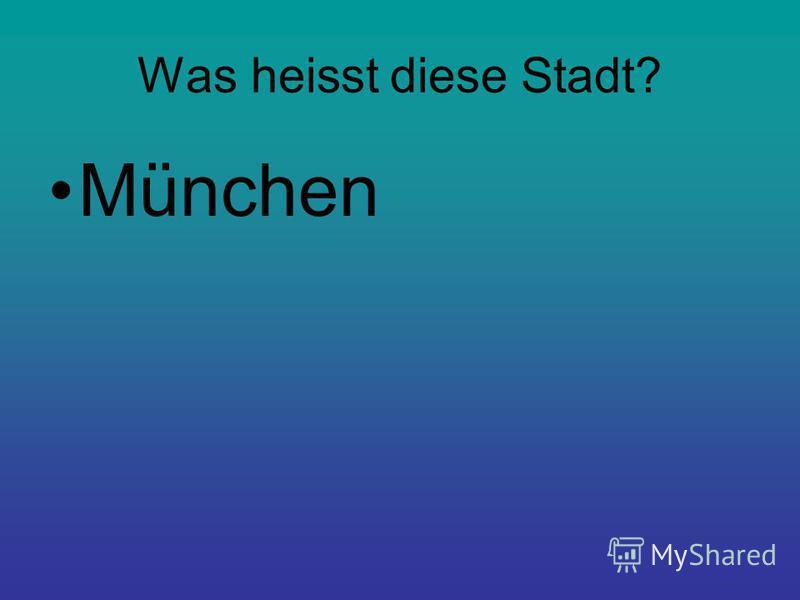 Was heisst diese Stadt? München