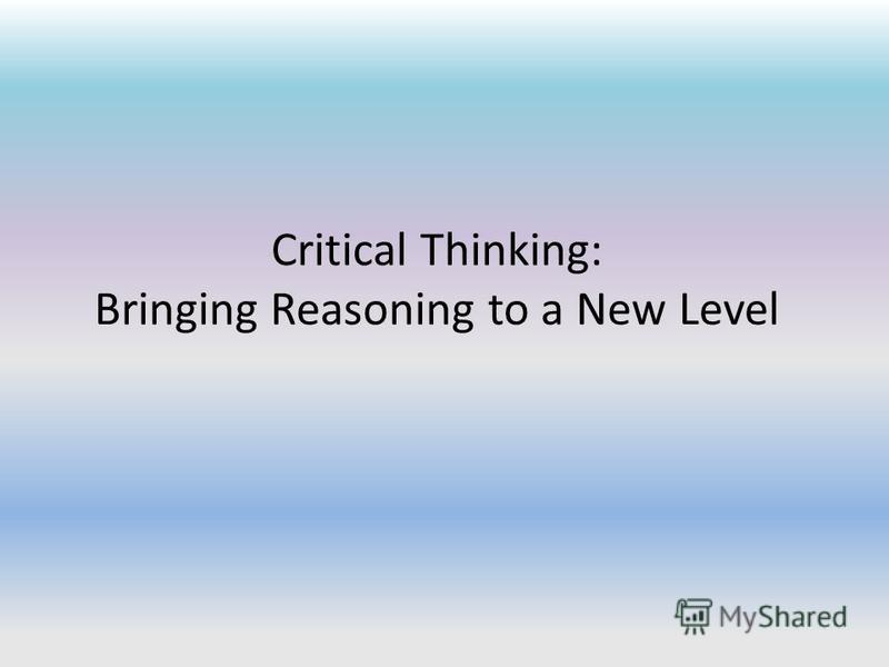 Critical Thinking: Bringing Reasoning to a New Level