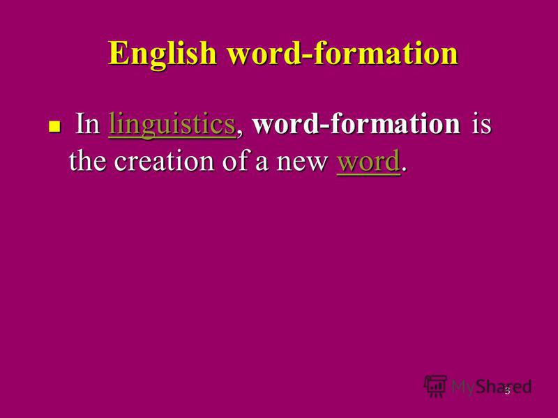 English word-formation English word-formation In linguistics, word-formation is the creation of a new word. In linguistics, word-formation is the creation of a new word.linguisticswordlinguisticsword 3