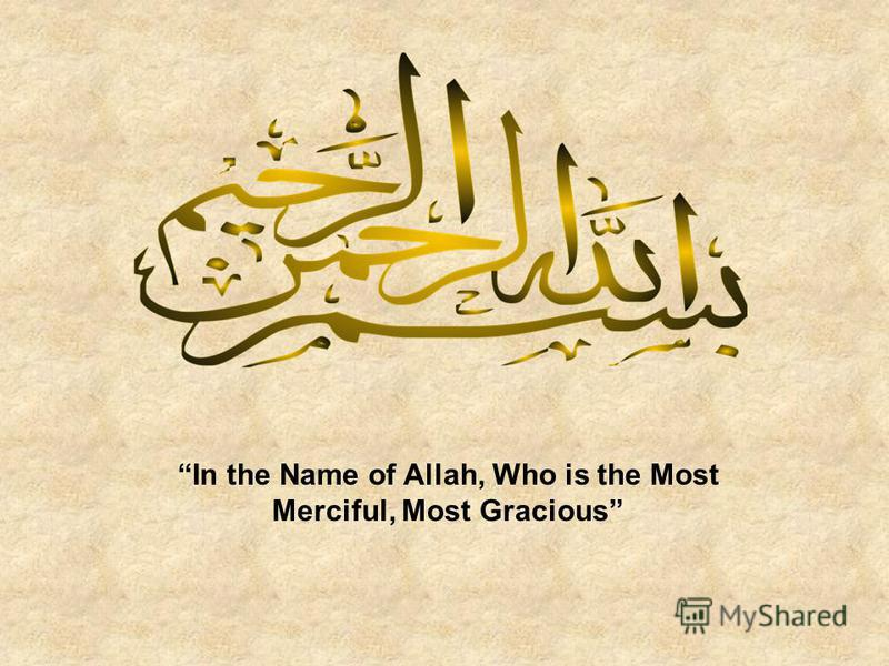 In the Name of Allah, Who is the Most Merciful, Most Gracious