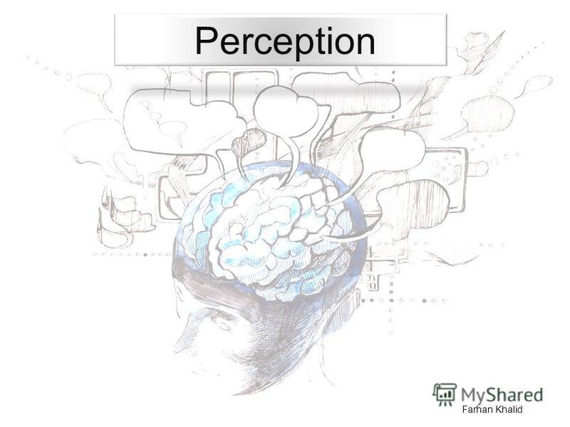 Perception Farhan Khalid
