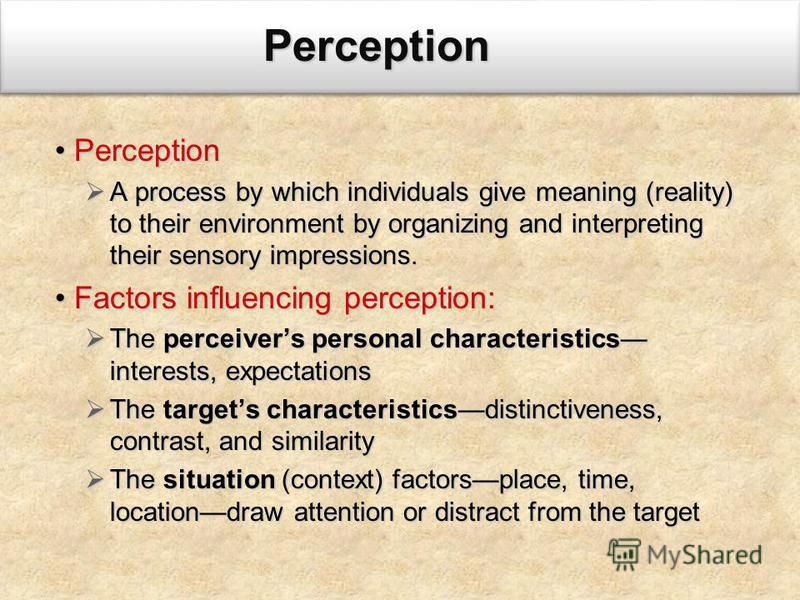 PerceptionPerception A process by which individuals give meaning (reality) to their environment by organizing and interpreting their sensory impressions. A process by which individuals give meaning (reality) to their environment by organizing and int
