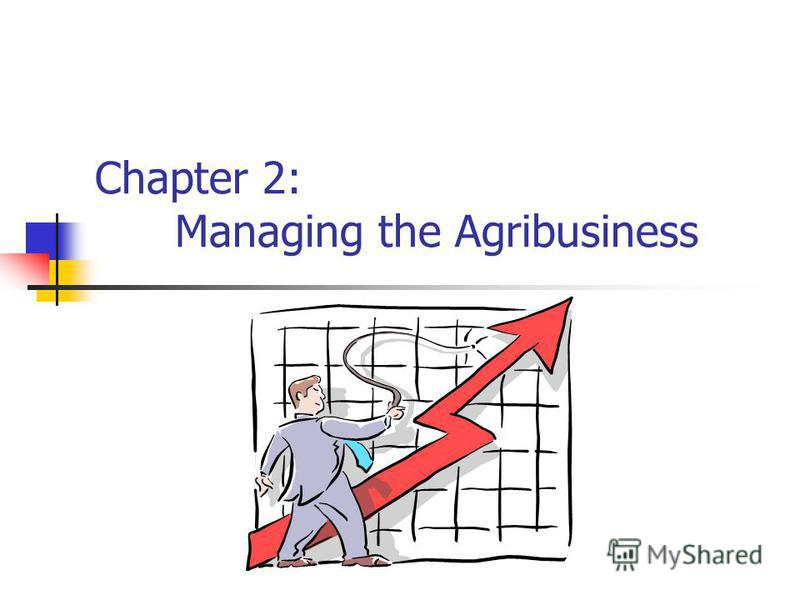 Chapter 2: Managing the Agribusiness