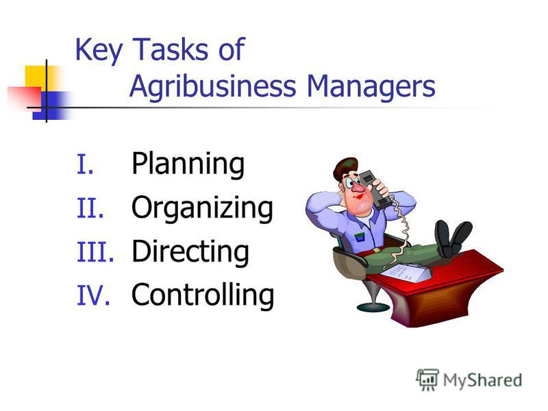 Key Tasks of Agribusiness Managers I. Planning II. Organizing III. Directing IV. Controlling