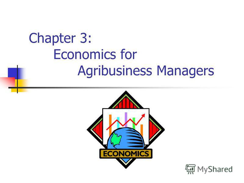 Chapter 3: Economics for Agribusiness Managers