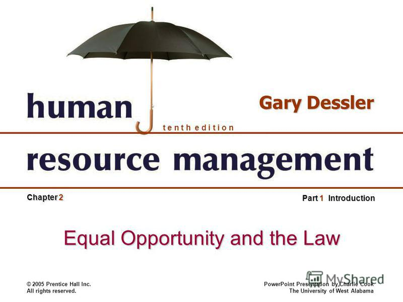 © 2005 Prentice Hall Inc. All rights reserved. PowerPoint Presentation by Charlie Cook The University of West Alabama t e n t h e d i t i o n Gary Dessler Part 1 Introduction Chapter 2 Equal Opportunity and the Law
