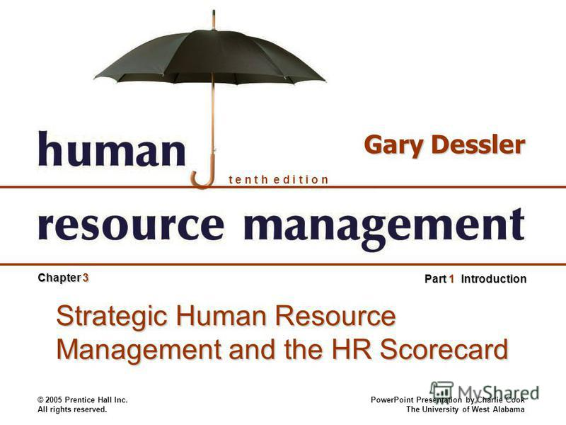 © 2005 Prentice Hall Inc. All rights reserved. PowerPoint Presentation by Charlie Cook The University of West Alabama t e n t h e d i t i o n Gary Dessler Part 1 Introduction Chapter 3 Strategic Human Resource Management and the HR Scorecard