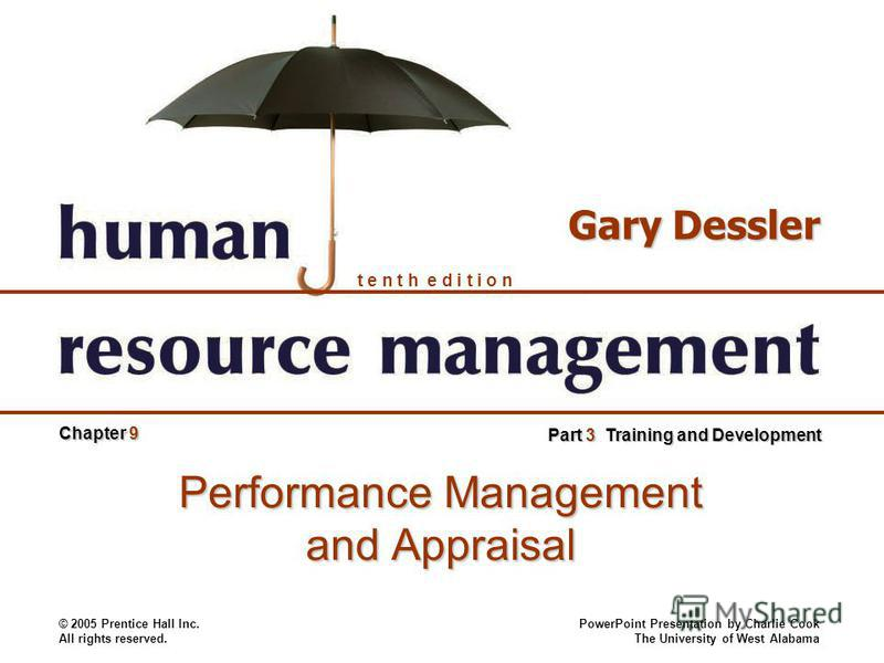 © 2005 Prentice Hall Inc. All rights reserved. PowerPoint Presentation by Charlie Cook The University of West Alabama t e n t h e d i t i o n Gary Dessler Chapter 9 Part 3 Training and Development Performance Management and Appraisal