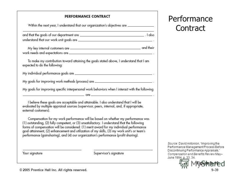 © 2005 Prentice Hall Inc. All rights reserved.9–39 Performance Contract Figure 9–10 Source: David Antonion, Improving the Performance Management Process Before Discontinuing Performance Appraisals, Compensation and Benefits Review May– June 1994, p.
