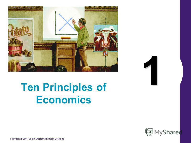 Copyright © 2004 South-Western/Thomson Learning 1 Ten Principles of Economics