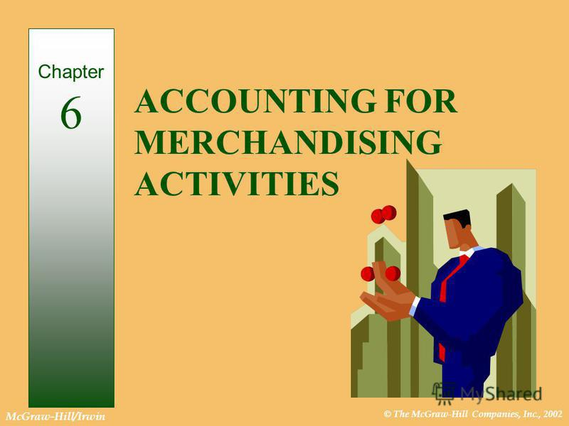 © The McGraw-Hill Companies, Inc., 2002 McGraw-Hill/Irwin ACCOUNTING FOR MERCHANDISING ACTIVITIES Chapter 6