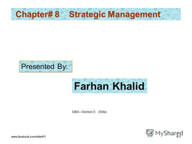Chapter# 8 Strategic Management Chapter# 8 Strategic Management www.facebook.com/elite4118–1 Presented By: Farhan Khalid MBA –Section E (Elite)