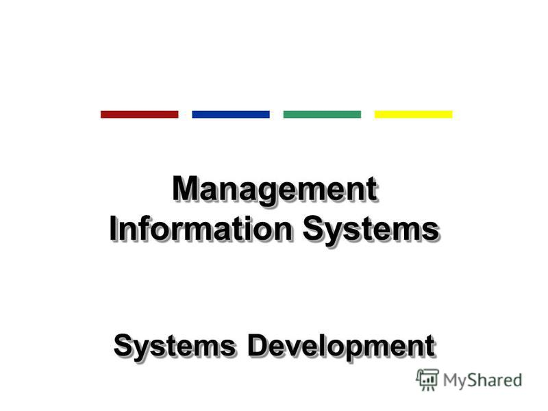 Management Information Systems Systems Development Management Information Systems Systems Development