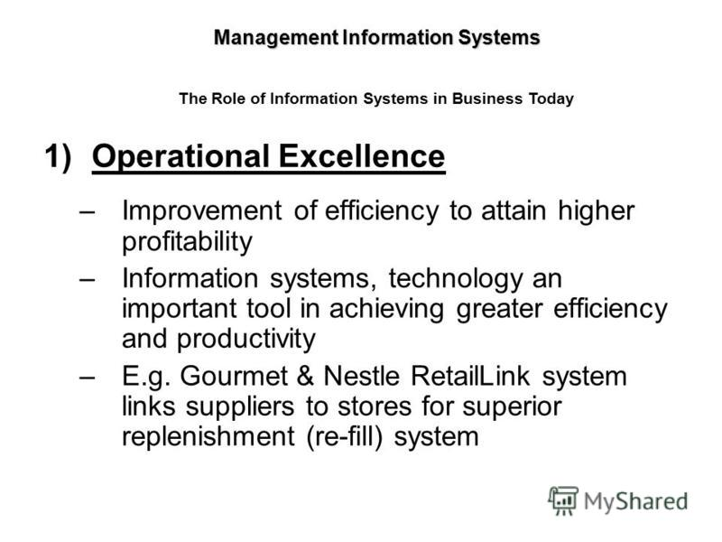 1)Operational Excellence –Improvement of efficiency to attain higher profitability –Information systems, technology an important tool in achieving greater efficiency and productivity –E.g. Gourmet & Nestle RetailLink system links suppliers to stores