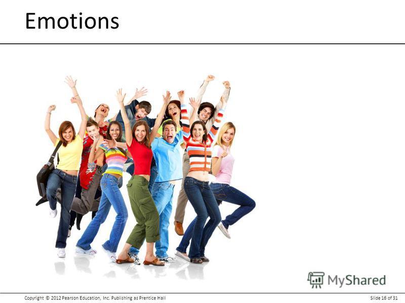 Copyright © 2012 Pearson Education, Inc. Publishing as Prentice HallSlide 16 of 31 Emotions