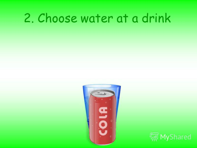 2. Choose water at a drink