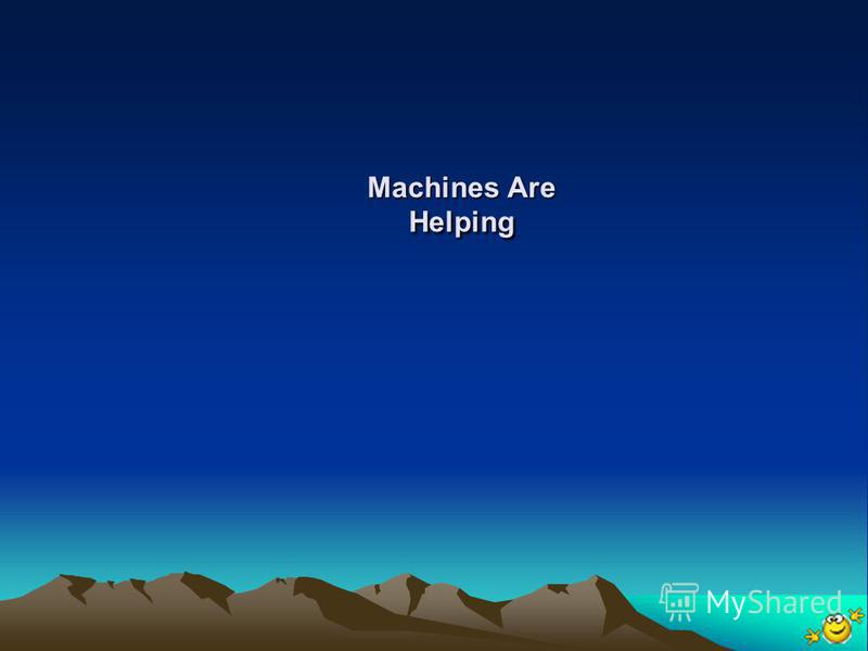 Machines Are Helping