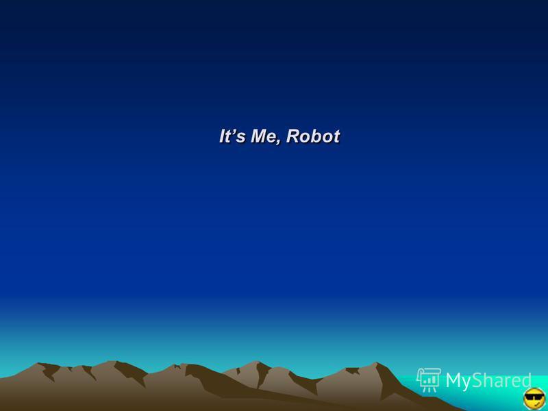Its Me, Robot