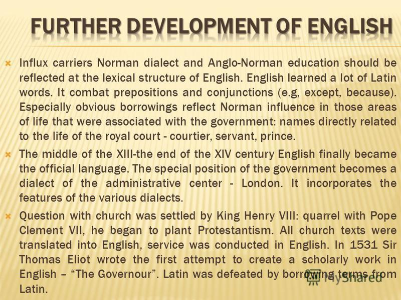 Influx carriers Norman dialect and Anglo-Norman education should be reflected at the lexical structure of English. English learned a lot of Latin words. It combat prepositions and conjunctions (e.g, except, because). Especially obvious borrowings ref