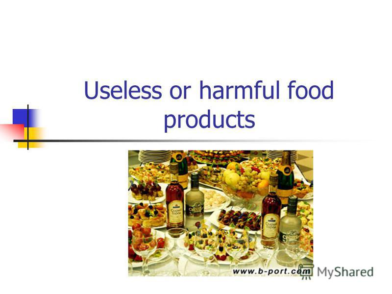 Useless or harmful food products
