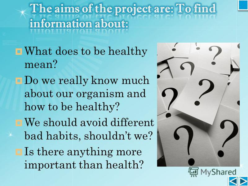 What does to be healthy mean? Do we really know much about our organism and how to be healthy? We should avoid different bad habits, shouldnt we? Is there anything more important than health?