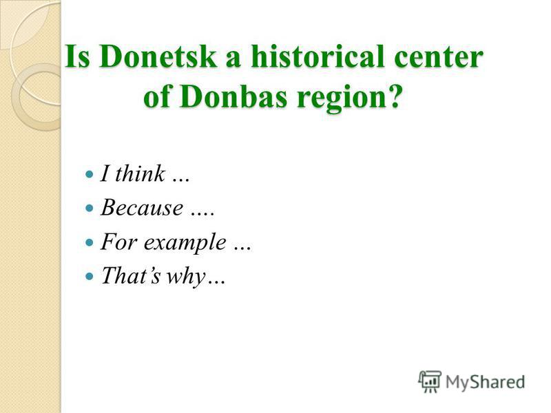 Is Donetsk a historical center of Donbas region? I think … Because …. For example … Thats why…